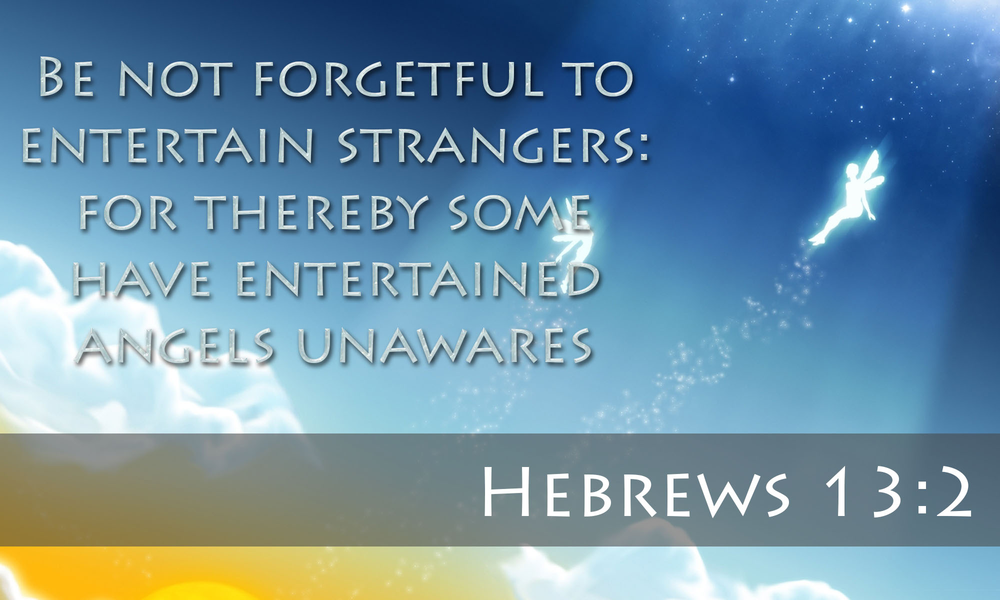 Be Not Forgetful to Entertain Strangers